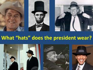 "What ""hats"" does the president wear?"