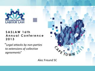 """ Legal attacks by non-parties  to extensions of collective  agreements "" 							Alec  Freund SC"