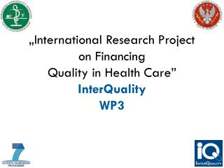 """International Research Project  on Financing  Quality in Health Care"" InterQuality WP3"