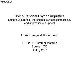Florian Jaeger & Roger Levy LSA 2011 Summer Institute Boulder, CO 12 July 2011