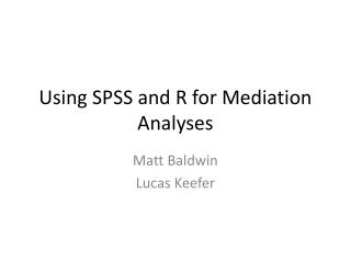 Using SPSS and R for Mediation Analyses