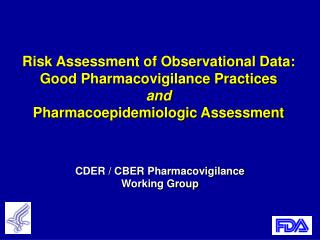 Risk Assessment of Observational Data: Good Pharmacovigilance Practices  and Pharmacoepidemiologic Assessment