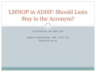 LMNOP in ADHF: Should Lasix Stay in the Acronym?