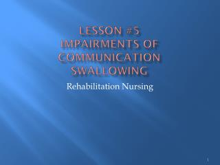 Lesson #5 Impairments of  Communication Swallowing