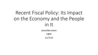 Recent Fiscal Policy: Its Impact on the Economy and the People in It