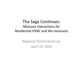 The Saga Continues: Measure Interactions for  Residential HVAC and  Wx  measures
