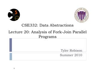 CSE332: Data Abstractions Lecture  20 : Analysis of Fork-Join Parallel Programs