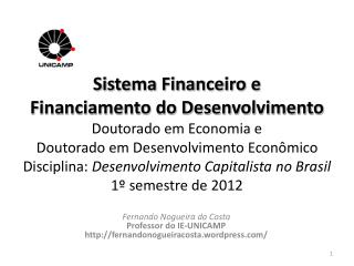 Fernando Nogueira da Costa Professor do IE-UNICAMP http://fernandonogueiracosta.wordpress.com/