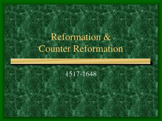 Reformation &  Counter Reformation