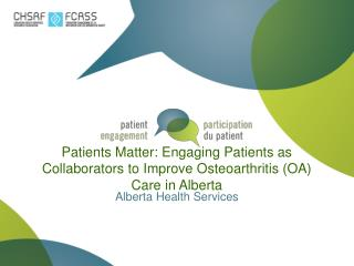 Patients Matter: Engaging Patients as Collaborators to Improve Osteoarthritis (OA) Care in Alberta