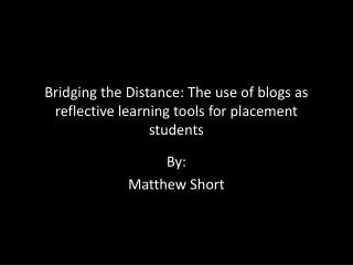 Bridging the Distance: The use of blogs as reflective learning tools for placement students