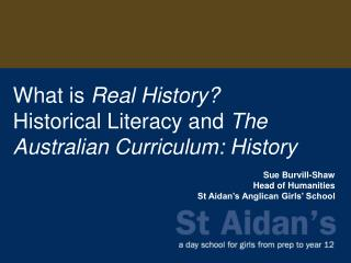 What is  Real History ?   Historical Literacy and  The Australian Curriculum: History