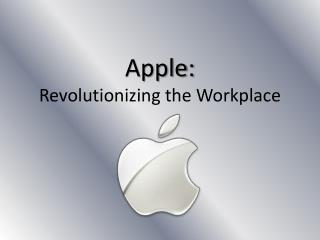 Apple: Revolutionizing the Workplace
