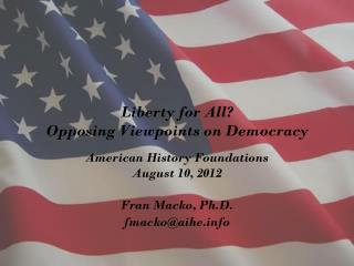 Liberty for All ? Opposing Viewpoints on Democracy