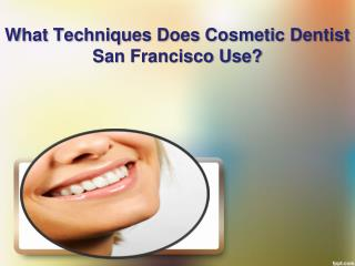 What Techniques Does Cosmetic Dentist San Francisco Use?