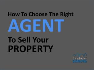 How To Choose The Right  AGENT To Sell Your  PROPERTY