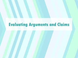 Evaluating Arguments and Claims