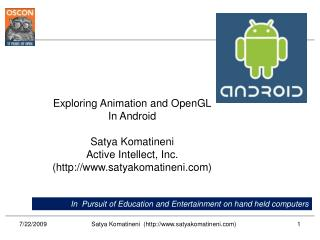 Exploring Animation and OpenGL In Android Satya Komatineni Active Intellect, Inc.
