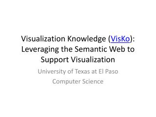 Visualization Knowledge ( VisKo ): Leveraging the Semantic Web to Support Visualization
