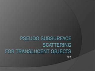 Pseudo Subsurface Scattering  for Translucent Objects