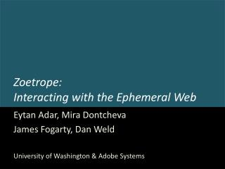 Zoetrope: Interacting with the Ephemeral Web