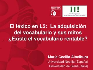 El léxico en L2:  La  adquisición  del vocabulario y sus  mitos ¿Existe  el vocabulario rentable?