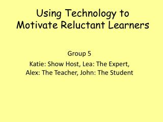 Using Technology to Motivate Reluctant Learners