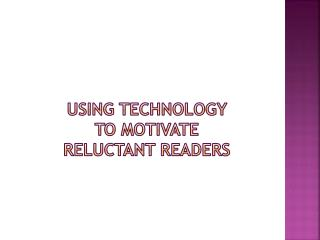Using technology  to motivate  reluctant readers