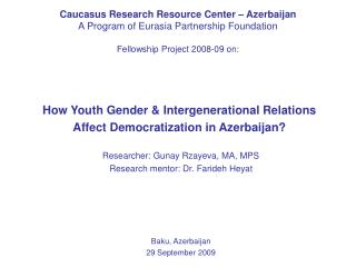 Caucasus Research Resource Center – Azerbaijan A Program of Eurasia Partnership Foundation Fellowship Project 2008-09 on