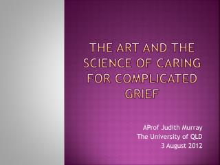 THE ART AND THE SCIENCE Of caring for  COMPlicated  Grief
