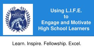 Using  L . I.F.E . to Engage and Motivate High School Learners
