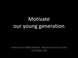 Motivate  our young generation