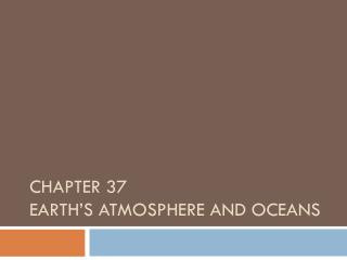 Chapter 37  Earth's atmosphere and oceans