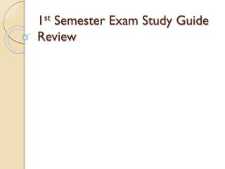 1 st  Semester Exam Study Guide Review