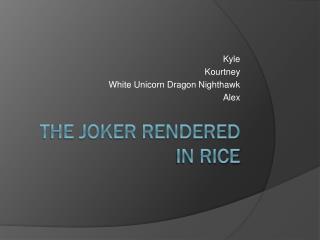 The Joker Rendered in Rice