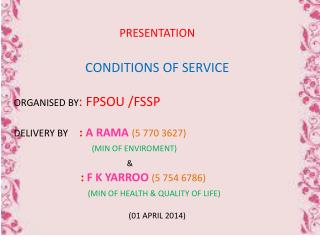 PRESENTATION CONDITIONS OF SERVICE ORGANISED BY : FPSOU /FSSP DELIVERY BY :  A RAMA  (5 770 3627)