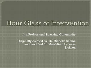 Hour Glass of Intervention