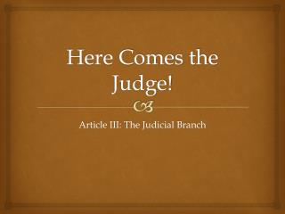 Here Comes the Judge!