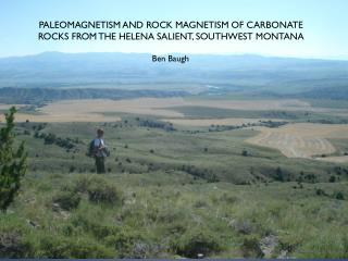 PALEOMAGNETISM AND ROCK MAGNETISM OF  CARBONATE  ROCKS FROM THE HELENA SALIENT, SOUTHWEST MONTANA