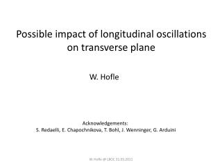 Possible impact of longitudinal oscillations on transverse plane