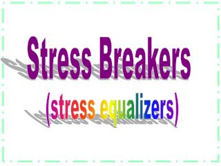 Stress Breakers