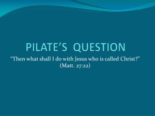 PILATE'S  QUESTION