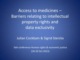 Access to medicines –  B arriers relating to intellectual property rights and  data exclusivity