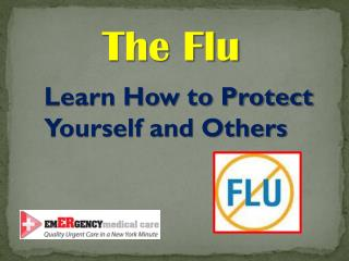 Learn How to Protect                  Yourself and Others