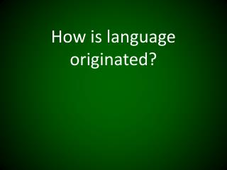 How is language originated?