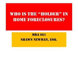 "Who is the ""HOLDER"" IN home FORECLOSURES?"