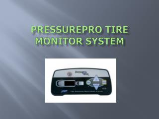 PressurePro Tire Monitor System