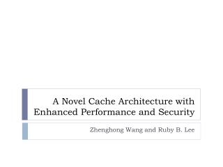 A Novel Cache Architecture with Enhanced Performance and Security