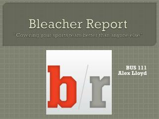 "Bleacher Report ""Covering your sports team better than anyone else"""