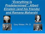Everything Is Predetermined : Albert Einstein and his friends and Ramana Maharshi